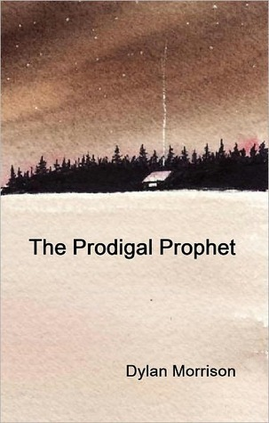 The Prodigal Prophet  by  Dylan  Morrison