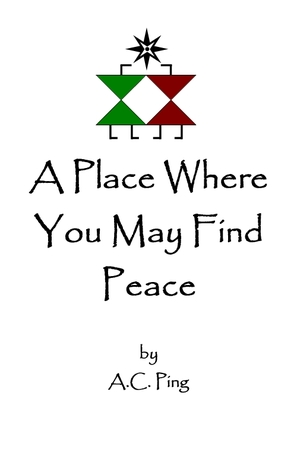 A Place Where You May Find Peace A.C. Ping