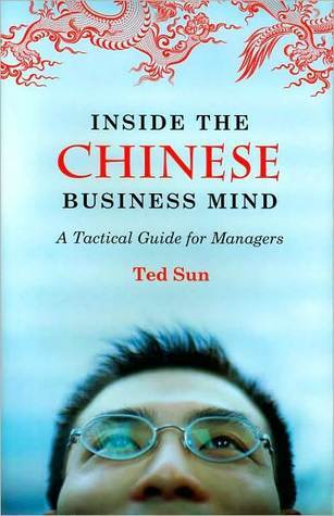 Inside the Chinese Business Mind: A Tactical Guide for Managers: A Tactical Guide for Managers  by  Ted Sun