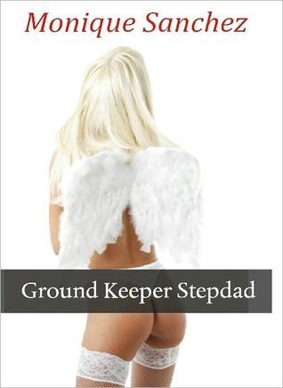 Ground Keeper Stepdad  by  Monique Sanchez