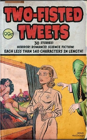 Two-Fisted Tweets  by  James Hutchings