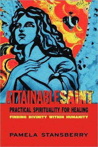 Attainable Saint  by  Pamela Stansberry