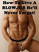 How To Give A BLOWJOB Hell Never Forget! David James