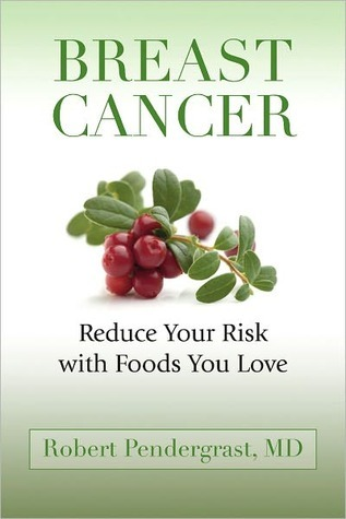 Breast Cancer: Reduce Your Risk With Foods You Love Robert Pendergrast
