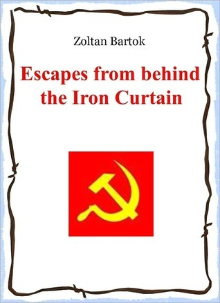 Escapes from behind the Iron Curtain  by  Zoltan Bartok