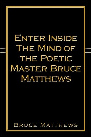 Enter Inside the Mind of the Poetic Master Bruce Matthews Bruce Matthews
