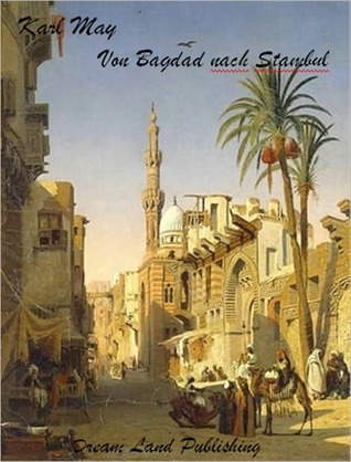 Kar May - Von Bagdad nach Stambul  by  Karl May