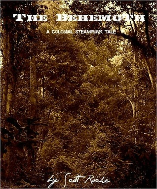 The Behemoth - A Colonial Steampunk Tale  by  Scott Roche