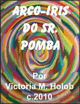ARCO-IRIS DO SR. POMBA  by  Victoria M. Holob