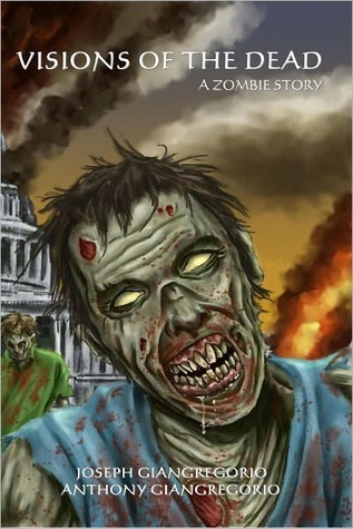 Visions of the Dead: A Zombie Story Anthony Giangregorio