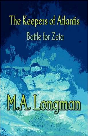 The Keepers of Atlantis: Battle for Zeta  by  M.A. Longman
