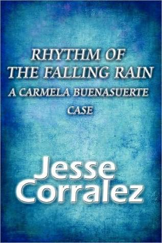 Rhythm of the Falling Rain: A Carmela Buenasuerte Case  by  Jesse Corralez