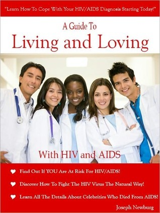 A Guide To Living And Loving With HIV and AIDS Joseph Newburg