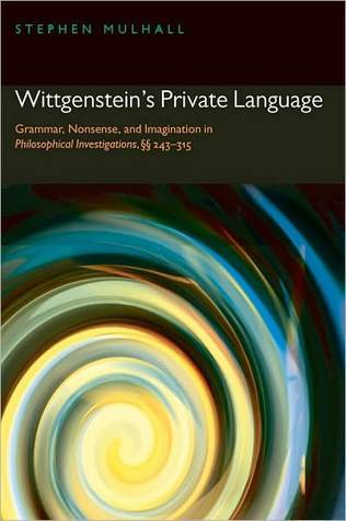 Wittgensteins Private Language: Grammar, Nonsense, and Imagination in Philosophical Investigations, SS243-315  by  Stephen Mulhall