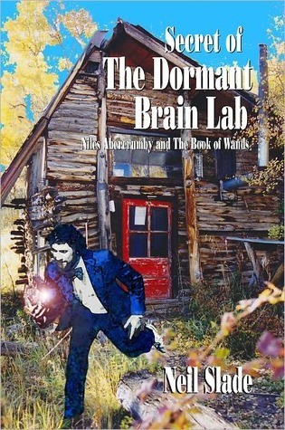SECRET Of THE DORMANT BRAIN LAB- Niles Abercrumby and The Book Of Wands (Vol. 1)  by  Neil Slade