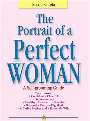 The Portrait Of A Perfect Woman  by  Seema Gupta