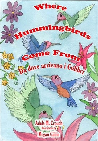 Where Hummingbrids Come From Bilingual Italian English  by  Adele Marie Crouch