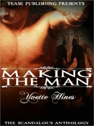 Making the Man  by  Yvette Hines