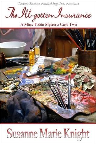 The Ill Gotten Insurance (Minx Tobin Mystery #2)  by  Susanne Marie Knight