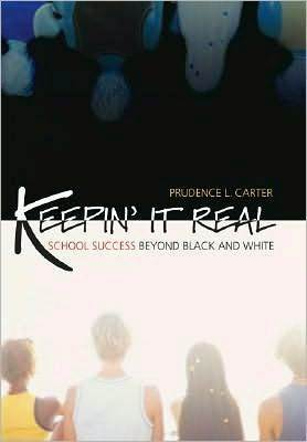 Keepin It Real: School Success Beyond Black and White: School Success Beyond Black and White Prudence L. Carter