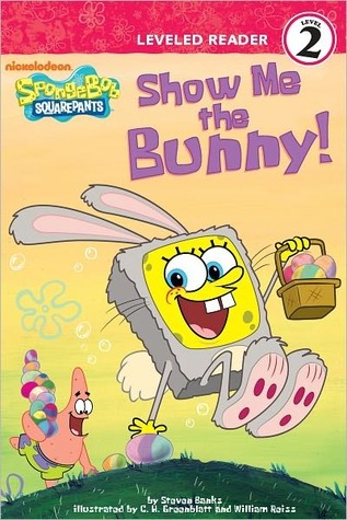 Show Me the Bunny (SpongeBob SquarePants Leveled Reader Series: Level 2) Steven Banks