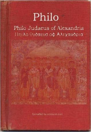 The Works of Philo Judaeus of Alexandria Philo of Alexandria