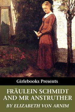 Fräulein Schmidt and Mr Anstruther  by  Elizabeth von Arnim