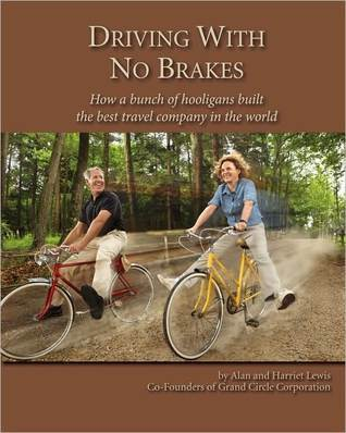 Driving With No Brakes: How a bunch of hooligans built the best travel company in the world  by  Alan Lewis