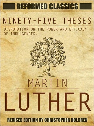 Reformed Classics Ninety-Five Thesis on the Power and Efficacy of Indulgences  by  Martin Luther