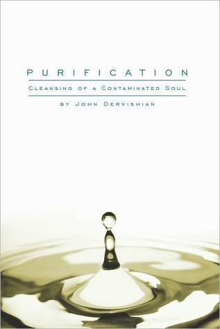 Purification: Cleansing of a Contaminated Soul John Dervishian