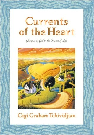 Currents Of The Heart: Glimpses Of God In The Stream Of Life  by  Gigi Graham Tchividjian