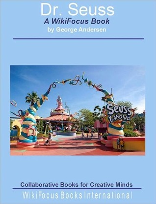 Dr. Seuss: A WikiFocus Book  by  George Andersen