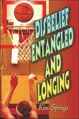 Disbelief Entangled and Longing  by  Kim Springs