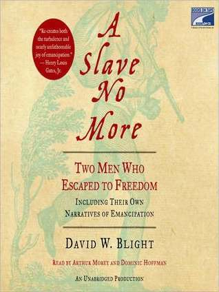 A Slave No More: Two Men Who Escaped to Freedom, Including Their Own Narratives of Emancipation  by  David W. Blight