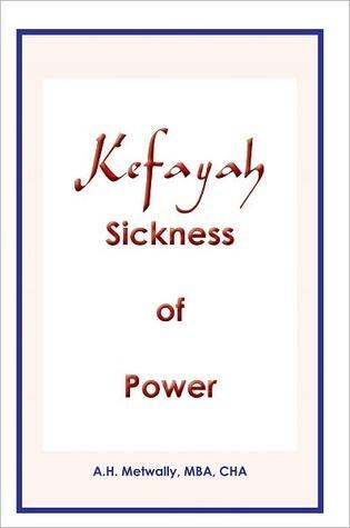KEFAYAH Sickness of Power  by  A.H. Metwally