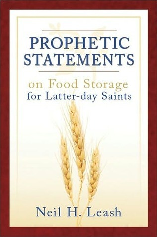 Prophetic Statements on Food Storage for Latter-Day Saints  by  Neil Leash