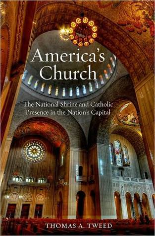 Americas Church: The National Shrine and Catholic Presence in the Nations Capital Thomas A. Tweed
