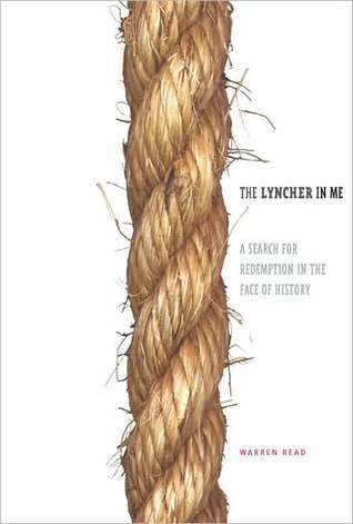 The Lyncher In Me: A Search for Redemption in the Face of History  by  Warren Read