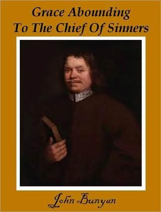 Grace Abounding To The Chief Of Sinners John Bunyan