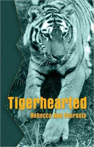 Tigerhearted  by  Rebecca A. Eversole