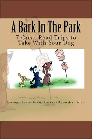 A Bark In The Park-7 Great Road Trips To Take With Your Dog Doug Gelbert
