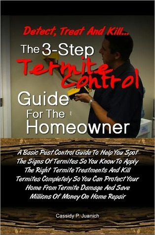 Detect, Treat and Kill:  The 3-Step Termite Control Guide For The Homeowner  by  Cassidy P. Juanich
