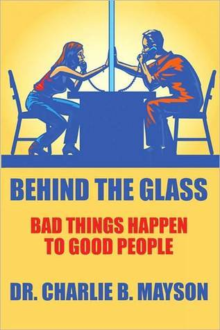 Behind the Glass: Bad Things Happen to Good People Charlie B. Mayson