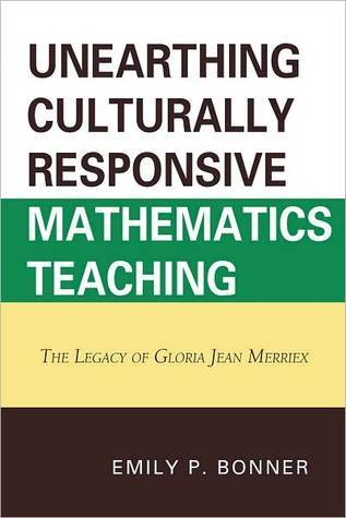 Unearthing Culturally Responsive Mathematics Teaching: The Legacy of Gloria Jean Merriex Emily Bonner