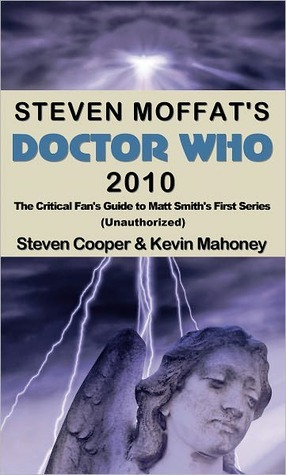 Steven Moffats Doctor Who 2010, The Critical Fans Guide to Matt Smiths First Series  by  Steven Cooper
