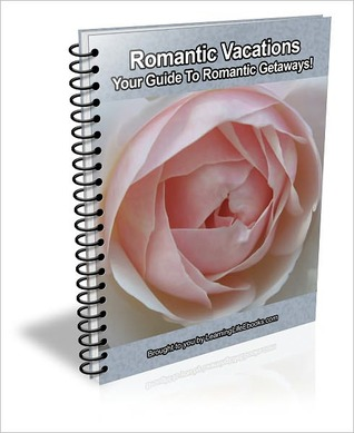 Romantic Vacations: Your Guide To Romantic Getaways!  by  Stephen Paul