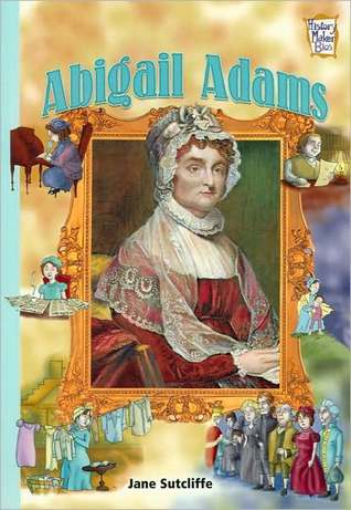 Abigail Adams: Presidents & Patriots of Our Country  by  Jane Sutcliffe
