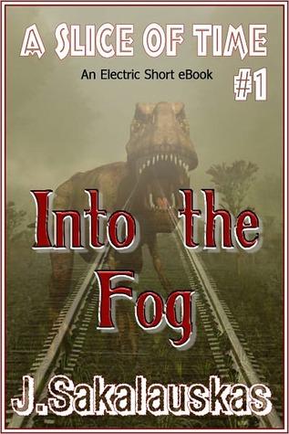 A Slice of Time (Into the Fog #1)  by  J. Sakalauskas