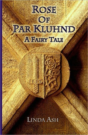 Rose of Par Kluhnd: A Fairy Tale  by  Linda Ash
