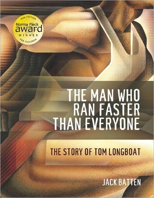 The Man Who Ran Faster Than Everyone: The Story of Tom Longboat Jack Batten